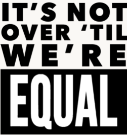 Graphic with text: It's Not Over Until We're EQUAL