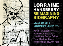 Lorraine Hansberry: Reimagining Biography: drawing by Hansberry with text below: March 22, 2018, Schomburg Center, NYC. Panel conversation with Margaret Wilkerson, Imani Perry, Soyica Colbert, Tracy Heather Strain. Moderated by Joy-Ann Reid.